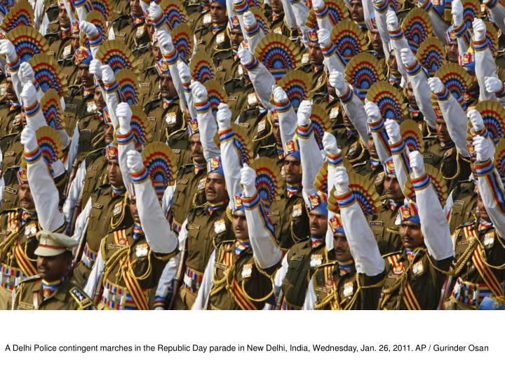 A Delhi Police contingent marches in the Republic Day parade in New Delhi, India, Wednesday, Jan. 26, 2011. AP / Gurinder Osan
