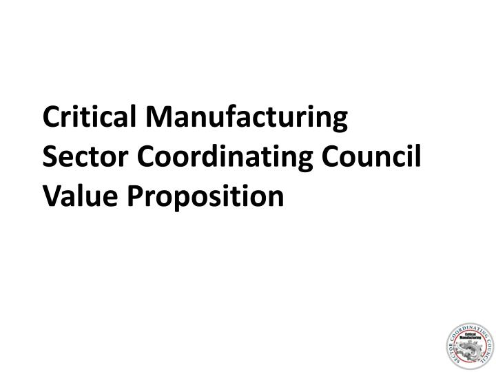 critical manufacturing sector coordinating council value proposition n.