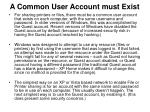 a common user account must exist