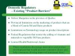 domestic regulatory existing product barriers