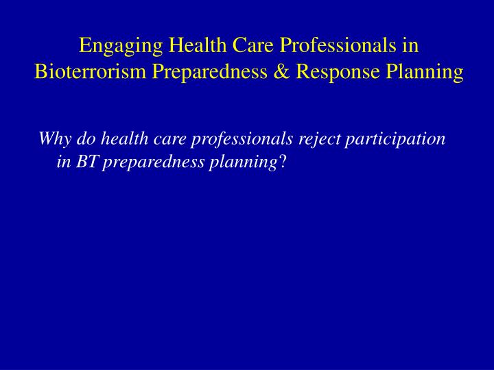 Engaging health care professionals in bioterrorism preparedness response planning1