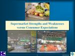 supermarket strengths and weaknesses versus consumer expectations