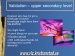 validation upper secondary level