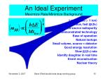 an ideal experiment maximize rate minimize background
