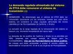 la demanda regulada alimentada del sistema de etca debe remunerar el sistema de transmisi n 1