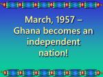 march 1957 ghana becomes an independent nation