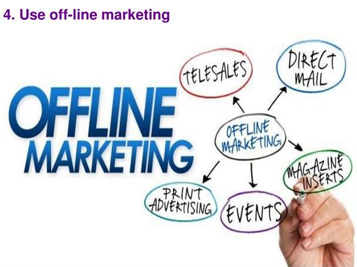 4. Use off-line marketing