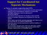 support for coordinated but separate mechanisms