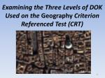 examining the three levels of dok used on the geography criterion referenced test crt