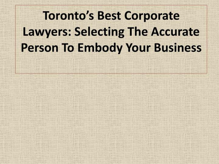 toronto s best corporate lawyers selecting the accurate person to embody your business n.