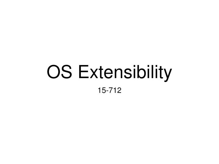 os extensibility n.