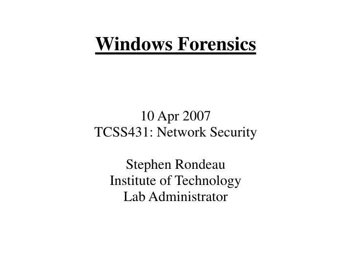 10 apr 2007 tcss431 network security stephen rondeau institute of technology lab administrator n.