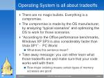 operating system is all about tradeoffs