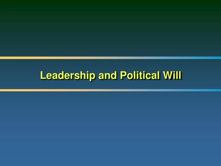 Leadership and Political Will