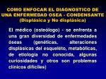 como enfocar el diagnostico de una enfermedad osea condensante displ sica y no displ sica