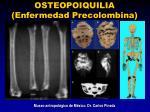 osteopoiquilia enfermedad precolombina