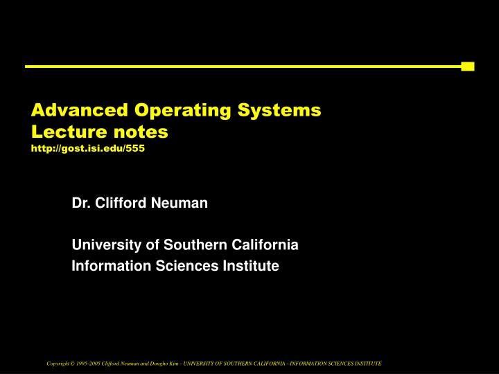 Advanced operating systems lecture notes http gost isi edu 555