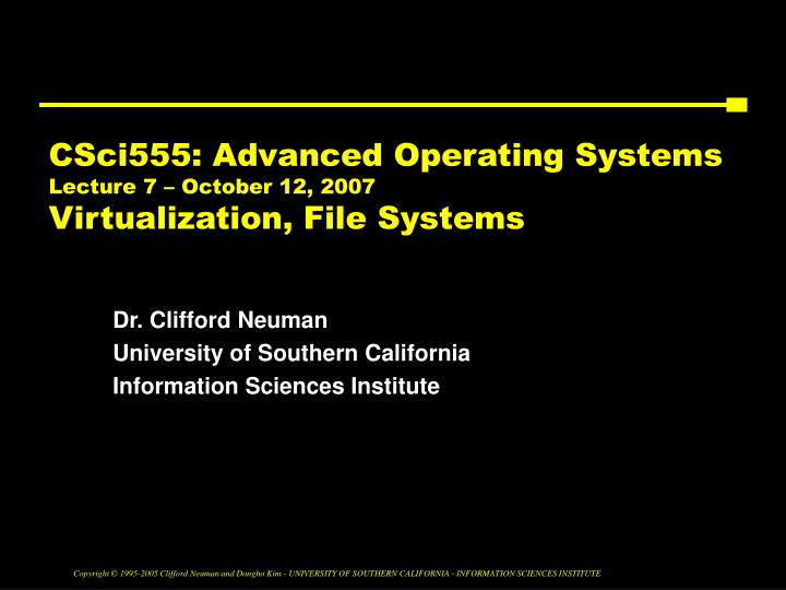 Csci555 advanced operating systems lecture 7 october 12 2007 virtualization file systems