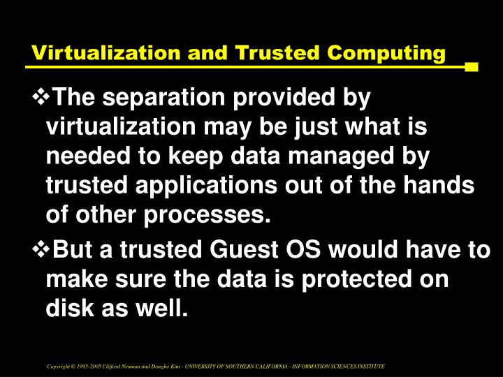 Virtualization and Trusted Computing