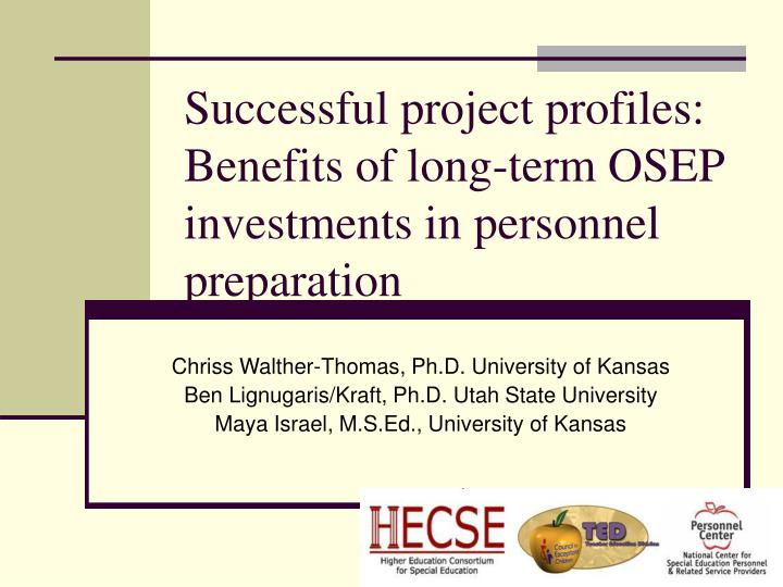 successful project profiles benefits of long term osep investments in personnel preparation n.