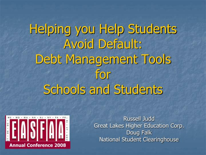 helping you help students avoid default debt management tools for schools and students n.