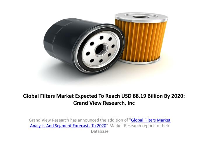 global filters market expected to reach usd 88 19 billion by 2020 grand view research inc n.