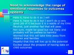 need to acknowledge the range of emotional responses to outcomes systems