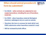 when should animal procedure b form be submitted