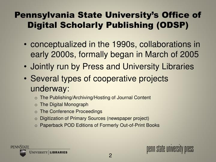 Pennsylvania state university s office of digital scholarly publishing odsp
