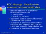 eco message need for more resources to ensure quality data