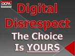 digital disrespect the choice is yours