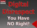 digital disrespect you have no right