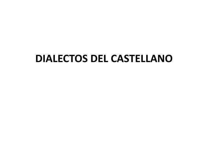 DIALECTOS DEL CASTELLANO