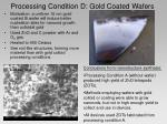 processing condition d gold coated wafers