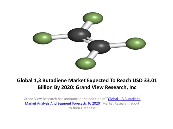 global 1 3 butadiene market expected to reach usd 33 01 billion by 2020 grand view research inc n.