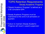 tops retention requirements steady academic progress