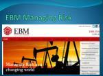 ebm managing risk