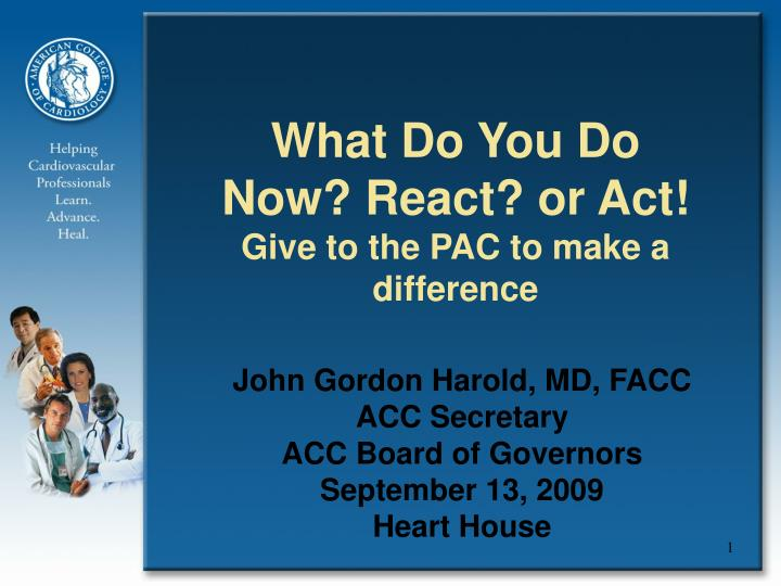 what do you do now react or act give to the pac to make a difference n.