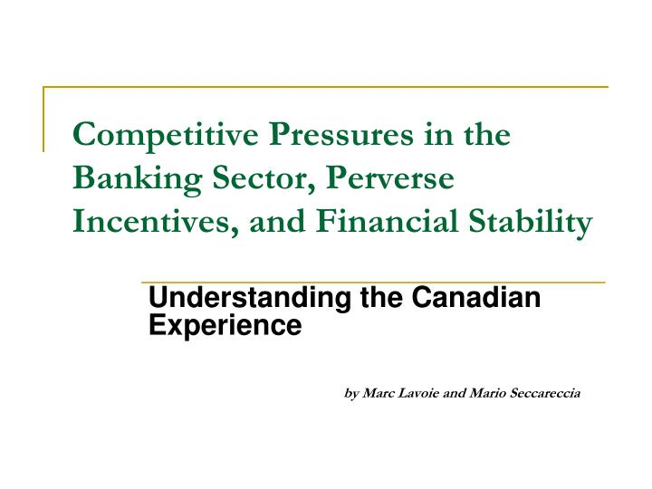competitive pressures in the banking sector perverse incentives and financial stability n.