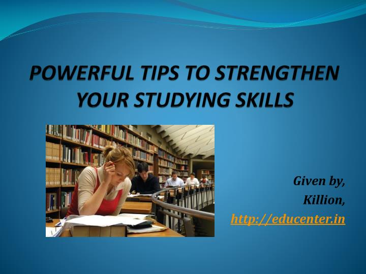 powerful tips to strengthen your studying skills n.