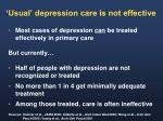 usual depression care is not effective