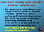 at a recent industry conference the sessions preamble was