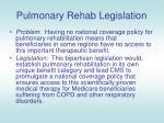 pulmonary rehab legislation