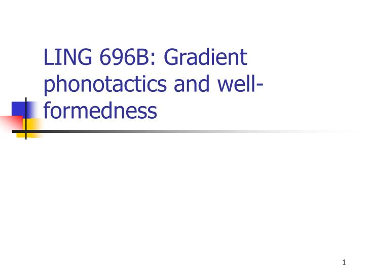 ling 696b gradient phonotactics and well formedness n.