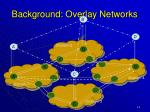 background overlay networks