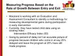 measuring progress based on the rate of growth between entry and exit