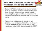 what if the electronic results and validation results are different