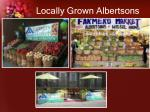 locally grown albertsons