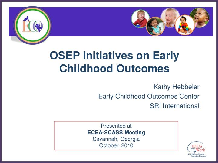 osep initiatives on early childhood outcomes n.