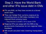 step 2 have the world bank and other ifis issue debt in ems